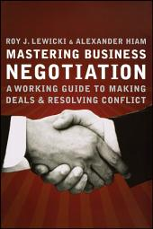 Mastering Business Negotiation: A Working Guide to Making Deals and Resolving Conflict