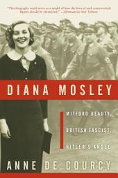 Diana Mosley: Mitford Beauty, British Fascist, Hitler's Angel