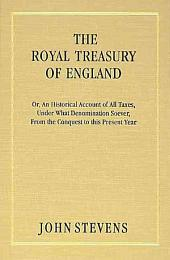 The Royal Treasury of England, Or, An Historical Account of All Taxes, Under what Denomination Soever from the Conquest to this Present Year