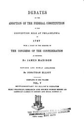 The debates in the several state conventions on the adoption of the federal Constitution, as recommended by the general convention at Philadelphia, in 1787: Together with the journal of the Federal convention, Luther Martin's letter, Yate's minutes, Congressional opinions, Virginia and Kentucky resolutions of '98-'99, and other illustrations of the Constitution