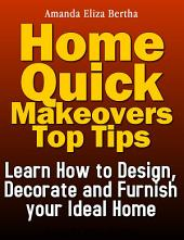 Home Quick Makeovers Top Tips: Learn How to (Design, Decorate) and Furnish Your Ideal Home (Marketing, Business, Home Improvement, Home)