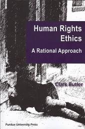 Human Rights Ethics: A Rational Approach