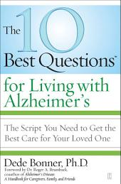 The 10 Best Questions for Living with Alzheimer's: The Script You Need to Get the Best Care for Your Loved One
