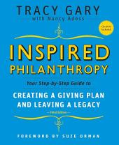 Inspired Philanthropy: Your Step-by-Step Guide to Creating a Giving Plan and Leaving a Legacy, Edition 3