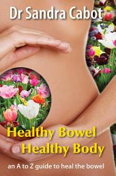 Heathy Bowel Healthy Body: an A to Z guide to heal the bowel