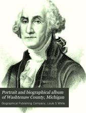 Portrait and Biographical Album of Washtenaw County, Michigan: Containing Biographical Sketches of Prominent and Representative Citizens, Together with Biographies of All the Governors of the State, and of the Presidents of the United States