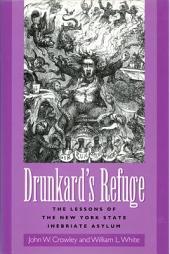 Drunkard's Refuge: The Lessons of the New York State Inebriate Asylum