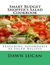 Smart Budget Shopper's Salad Cookbook: Featuring 82 Affordable Recipes