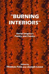 """Burning Interiors"": David Shapiro's Poetry and Poetics"
