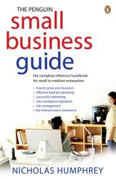 The Penguin Small Business Guide: the complete reference handbook for small to medium enterprises