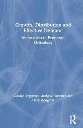 Growth, Distribution, and Effective Demand: Alternatives to Economic Orthodoxy : Essays in Honor of Edward J. Nell