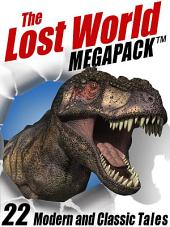 The Lost World MEGAPACK TM: 22 Modern and Classic Tales