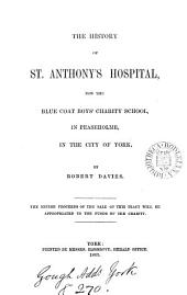 The history of St. Anthony's hospital, now the Blue coat boys' charity school, in Peaseholme, in the city of York