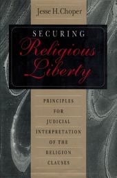 Securing Religious Liberty: Principles for Judicial Interpretation of the Religion Clauses