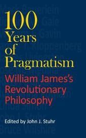 100 Years of Pragmatism: William James's Revolutionary Philosophy