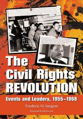 The Civil Rights Revolution: Events and Leaders, 1955-1968