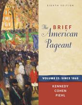 The Brief American Pageant: A History of the Republic, Volume II: Since 1865: Edition 8