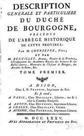 Description générale et particulière du duché de Bourgogne, précédé de l'abrégé historique de cette province: Volume1