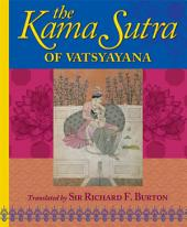 The Kama Sutra of Vatsyayana: Translated by Sir Richard F. Burton