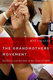 The Grandmothers' Movement: Solidarity and Survival in the Time of AIDS
