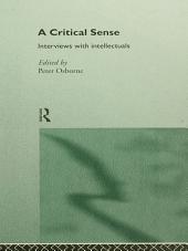 A Critical Sense: Interviews with Intellectuals