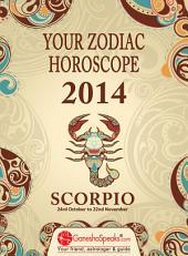 SCORPIO – YOUR ZODIAC HOROSCOPE 2014: Your Zodiac Horoscope by GaneshaSpeaks.com - 2014
