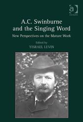 A.C. Swinburne and the Singing Word: New Perspectives on the Mature Work