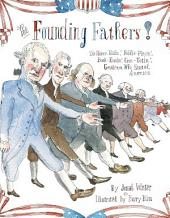 Founding Fathers!: Those Horse-Ridin', Fiddle-Playin', Book-Readin', Gun-Totin' Gentlemen Who Started America (with audio recording)