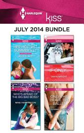 Harlequin KISS July 2014 Bundle: Her Hottest Summer Yet\Who's Afraid of the Big Bad Boss?\If Only...\Only the Brave Try Ballet