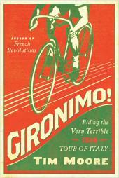 Gironimo!: Riding the Very Terrible 1914 Tour of Italy
