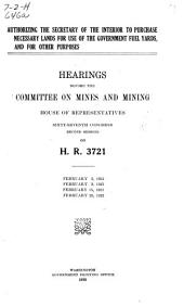 Authorizing the Secretary of the Interior to Purchase Necessary Lands for Use of the Government Fuel Yards, and for Other Purposes: Hearings Before the Committee on Mines and Mining, House of Representatives, Sixty-seventh Congress, Second Session, on H.R. 3721. February 2, 3, 15, 28, 1922