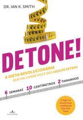 Detone!: A dieta revolucionária que vai livrar você dos quilos extras