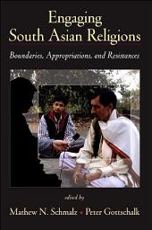 Engaging South Asian Religions: Boundaries, Appropriations, and Resistances