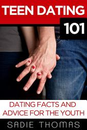 Teen Dating 101: Dating Facts and Advice For the Youth