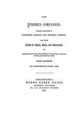 The Turner's Companion: Containing Instructions in Concentric, Elliptic, and Eccentric Turning; Also Various Plates of Chucks, Tools and Instruments: and Directions for Using the Eccentric Cutter, Drill, Vertical Cutter, and Circular Test; with Patterns, and Instructions for Working Them