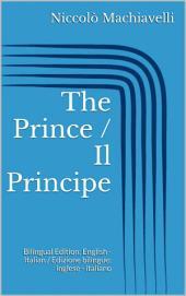 The Prince / Il Principe: Bilingual Edition: English - Italian / Edizione bilingue: inglese - italiano