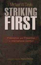 Striking First: Preemption and Prevention in International Conflict: Preemption and Prevention in International Conflict
