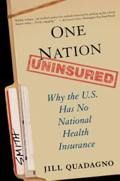 One Nation, Uninsured : Why the U.S. Has No National Health Insurance: Why the U.S. Has No National Health Insurance