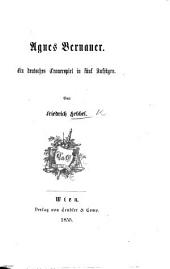 Agnes Bernauer. Ein deutsches Trauerspiel in fünf Aufzügen [and in prose].