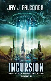 Incursion: Book 2 in the Narrows of Time Series
