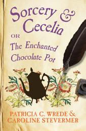 Sorcery & Cecelia: Or, The Enchanted Chocolate Pot