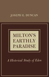 Milton's Earthly Paradise: A Historical Study of Eden