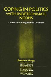 Coping in Politics with Indeterminate Norms: A Theory of Enlightened Localism