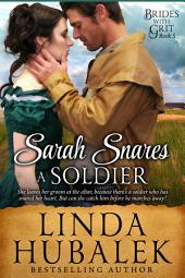Sarah Snares a Soldier: A Historical Western Romance