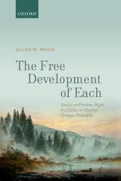 The Free Development of Each: Studies on Freedom, Right, and Ethics in Classical German Philosophy