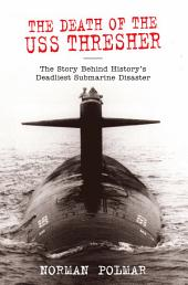 The Death of the USS Thresher: The Story Behind History's Deadliest Submarine Disaster