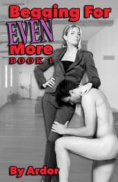 Begging For More Book 1: femdom, female Domination, male submission, sale, humiliation