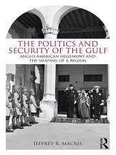 The Politics and Security of the Gulf: Anglo-American Hegemony and the Shaping of a Region