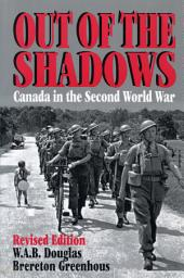 Out of the Shadows: Canada in the Second World War