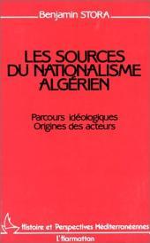 Les sources du nationalisme algérien: Parcours idéologiques - Origines des acteurs